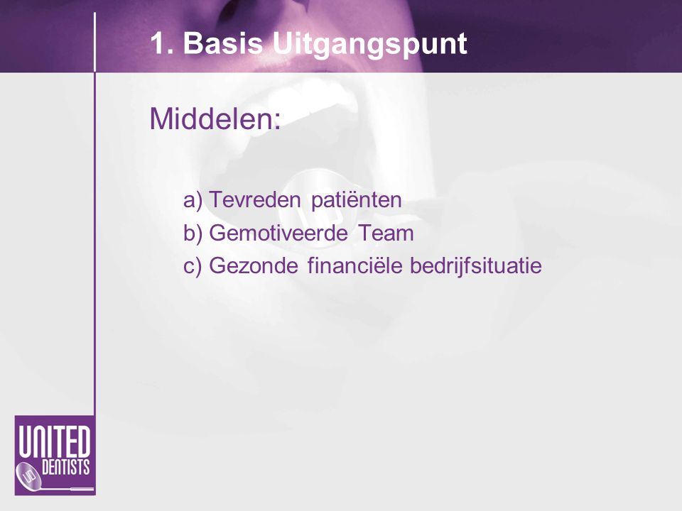 1. Basis Uitgangspunt Middelen: a)Tevreden patiënten b)Gemotiveerde Team c)Gezonde financiële bedrijfsituatie