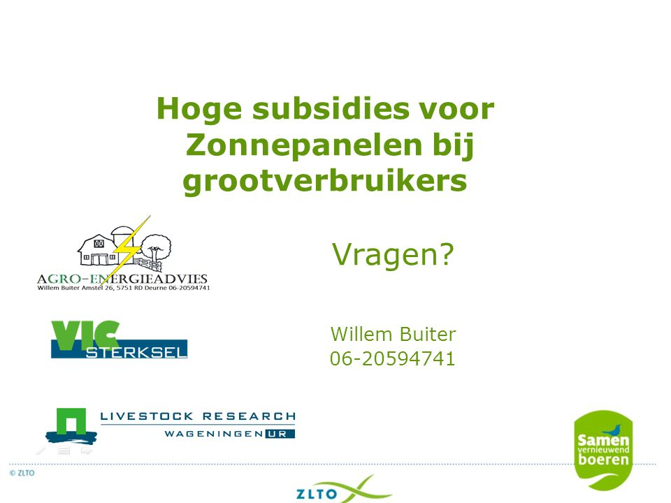 Hoge subsidies voor Zonnepanelen bij grootverbruikers Vragen? Willem Buiter 06-20594741