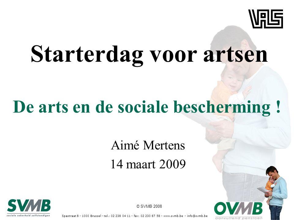 © SVMB 2008 Spastraat 8 - 1000 Brussel - tel.: 02 238 04 11 - fax: 02 230 87 58 - www.svmb.be - info@svmb.be De arts en de sociale bescherming .