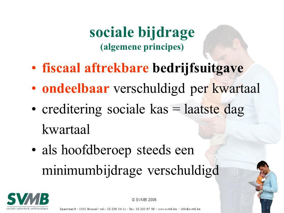© SVMB 2008 Spastraat 8 - 1000 Brussel - tel.: 02 238 04 11 - fax: 02 230 87 58 - www.svmb.be - info@svmb.be sociale bijdrage (algemene principes) fiscaal aftrekbare bedrijfsuitgave ondeelbaar verschuldigd per kwartaal creditering sociale kas = laatste dag kwartaal als hoofdberoep steeds een minimumbijdrage verschuldigd
