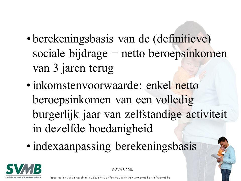 © SVMB 2008 Spastraat 8 - 1000 Brussel - tel.: 02 238 04 11 - fax: 02 230 87 58 - www.svmb.be - info@svmb.be berekeningsbasis van de (definitieve) soc