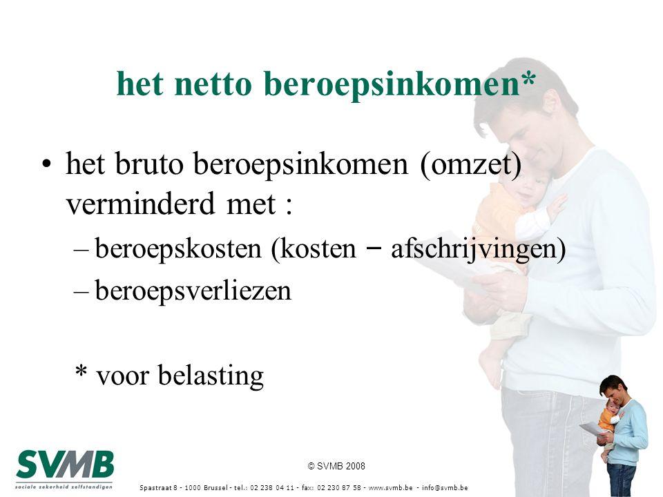© SVMB 2008 Spastraat 8 - 1000 Brussel - tel.: 02 238 04 11 - fax: 02 230 87 58 - www.svmb.be - info@svmb.be het netto beroepsinkomen* het bruto beroe