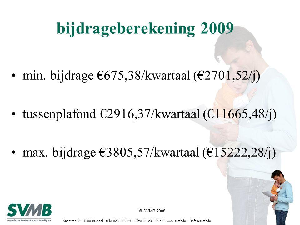 © SVMB 2008 Spastraat 8 - 1000 Brussel - tel.: 02 238 04 11 - fax: 02 230 87 58 - www.svmb.be - info@svmb.be bijdrageberekening 2009 min.