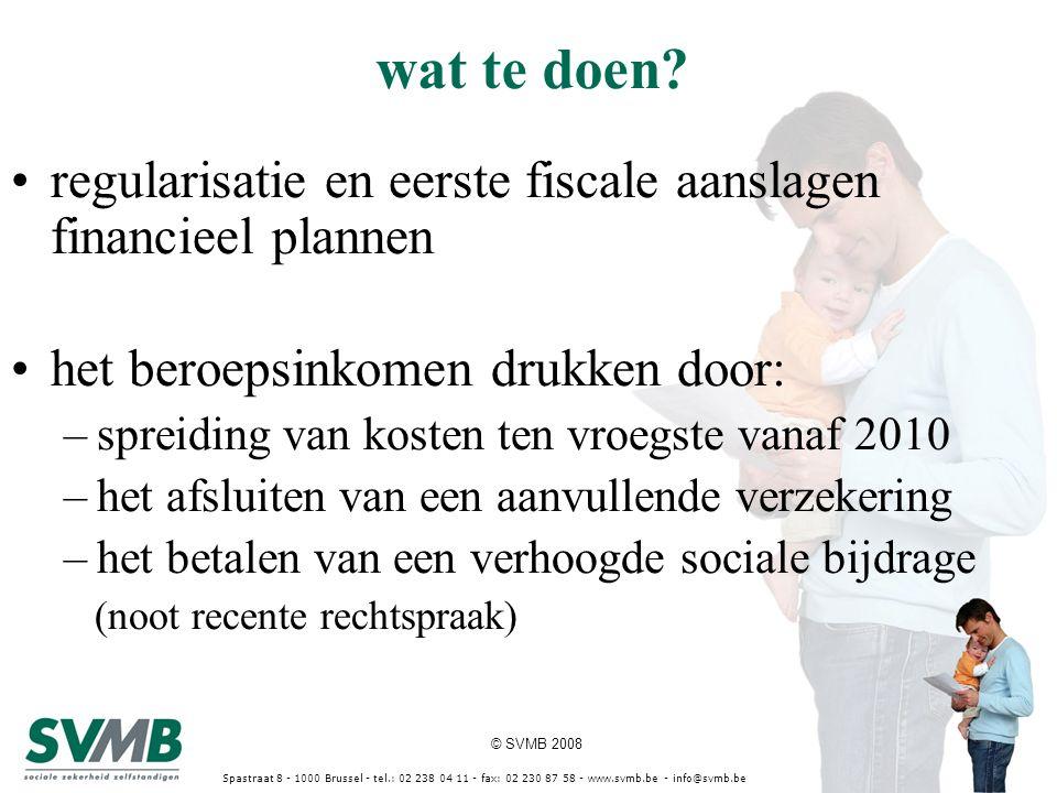 © SVMB 2008 Spastraat 8 - 1000 Brussel - tel.: 02 238 04 11 - fax: 02 230 87 58 - www.svmb.be - info@svmb.be wat te doen? regularisatie en eerste fisc