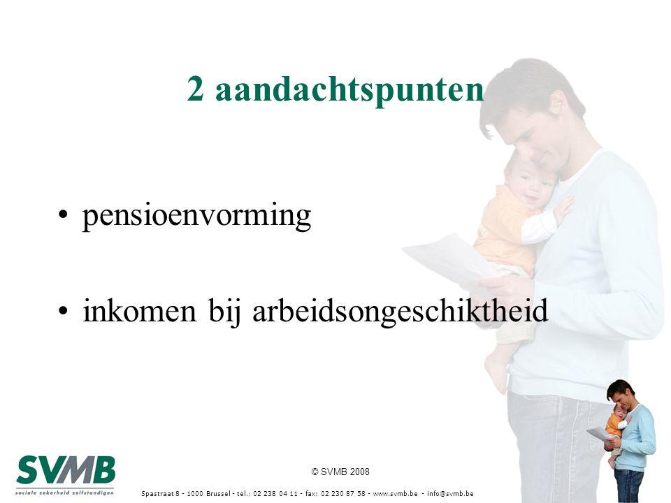 © SVMB 2008 Spastraat 8 - 1000 Brussel - tel.: 02 238 04 11 - fax: 02 230 87 58 - www.svmb.be - info@svmb.be 2 aandachtspunten pensioenvorming inkomen bij arbeidsongeschiktheid