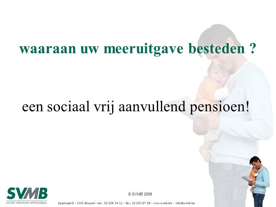 © SVMB 2008 waaraan uw meeruitgave besteden ? Spastraat 8 - 1000 Brussel - tel.: 02 238 04 11 - fax: 02 230 87 58 - www.svmb.be - info@svmb.be een soc