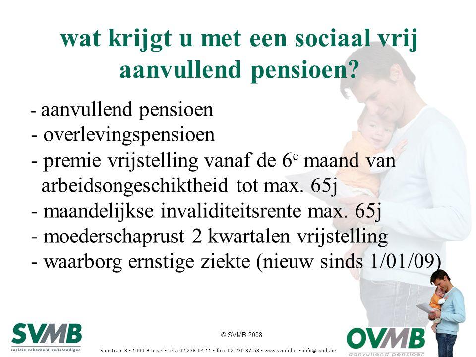© SVMB 2008 wat krijgt u met een sociaal vrij aanvullend pensioen? Spastraat 8 - 1000 Brussel - tel.: 02 238 04 11 - fax: 02 230 87 58 - www.svmb.be -