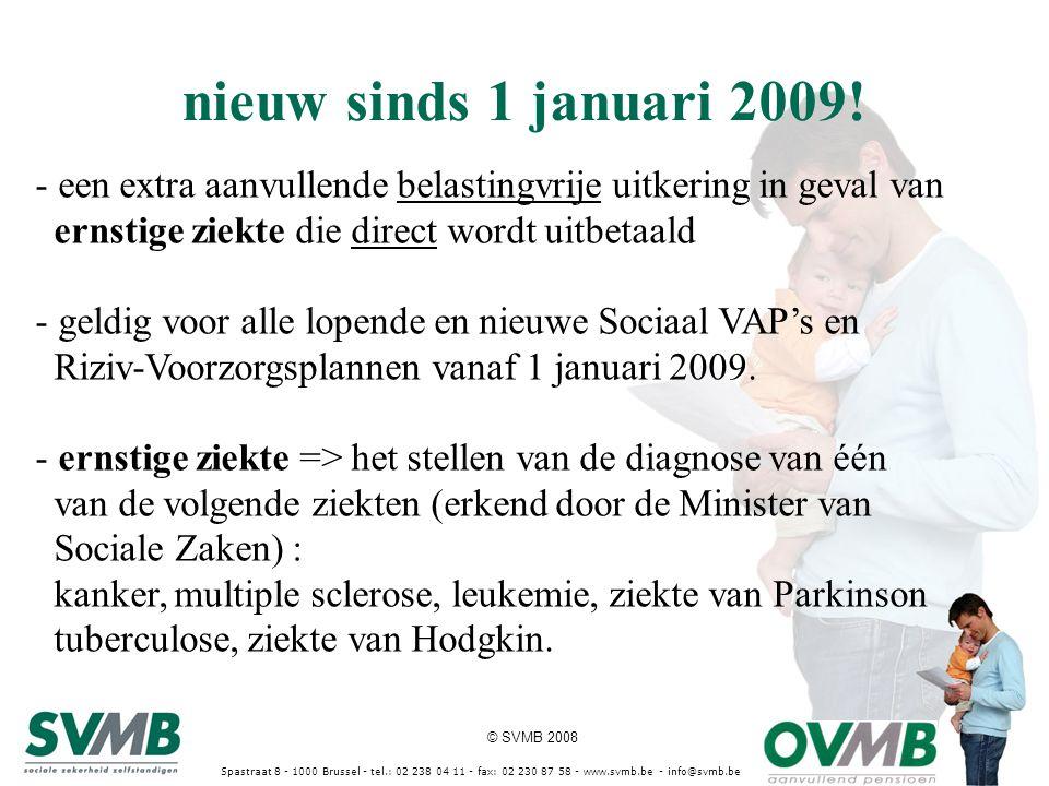 © SVMB 2008 nieuw sinds 1 januari 2009! Spastraat 8 - 1000 Brussel - tel.: 02 238 04 11 - fax: 02 230 87 58 - www.svmb.be - info@svmb.be - een extra a