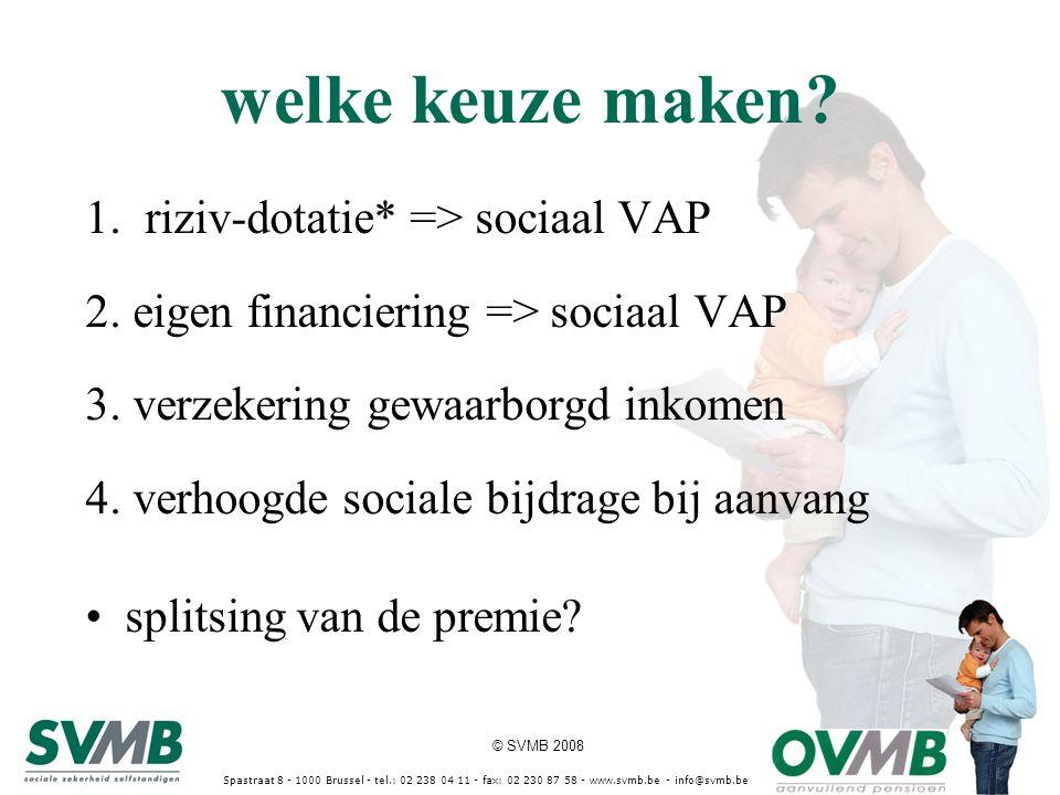 © SVMB 2008 Spastraat 8 - 1000 Brussel - tel.: 02 238 04 11 - fax: 02 230 87 58 - www.svmb.be - info@svmb.be welke keuze maken? 1.riziv-dotatie* => so