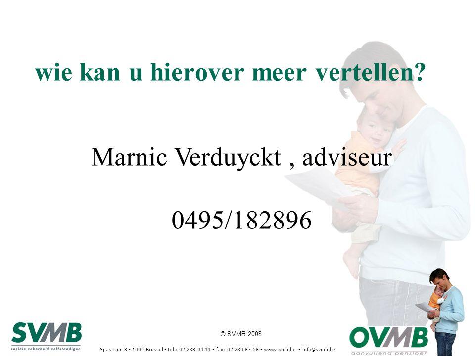 © SVMB 2008 wie kan u hierover meer vertellen? Spastraat 8 - 1000 Brussel - tel.: 02 238 04 11 - fax: 02 230 87 58 - www.svmb.be - info@svmb.be Marnic