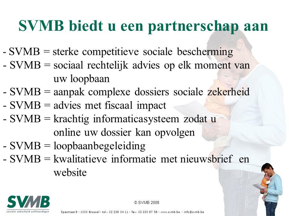 © SVMB 2008 SVMB biedt u een partnerschap aan Spastraat 8 - 1000 Brussel - tel.: 02 238 04 11 - fax: 02 230 87 58 - www.svmb.be - info@svmb.be - SVMB