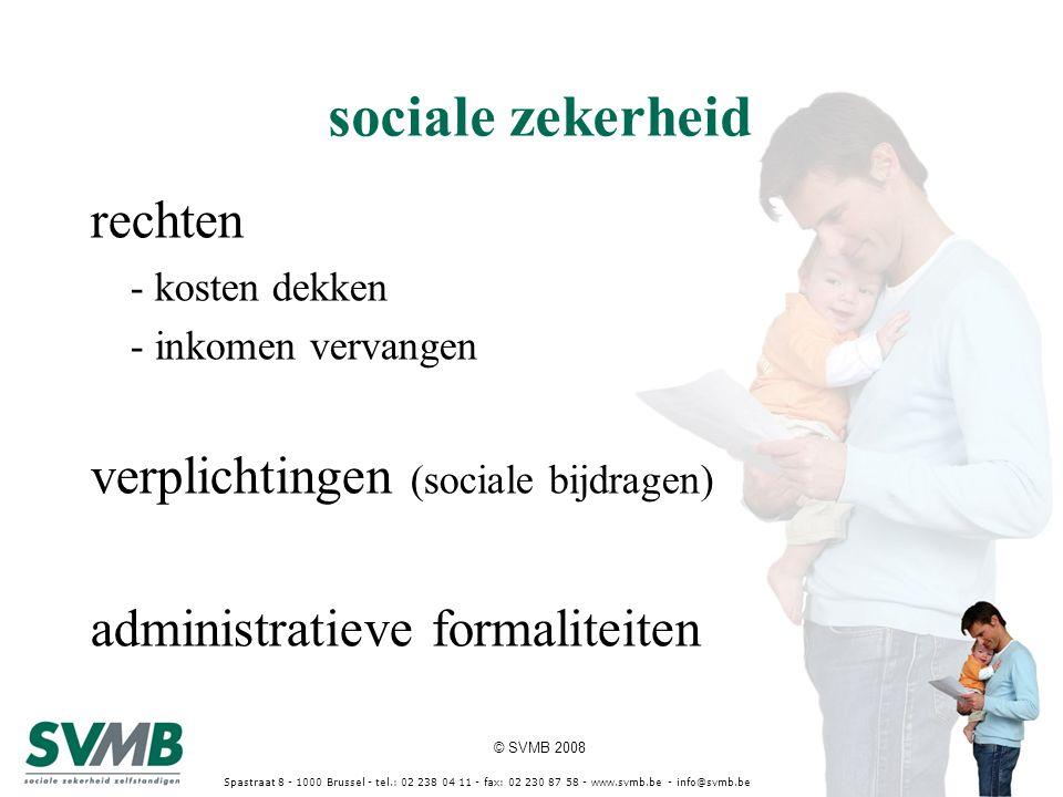 © SVMB 2008 Spastraat 8 - 1000 Brussel - tel.: 02 238 04 11 - fax: 02 230 87 58 - www.svmb.be - info@svmb.be sociale zekerheid rechten - kosten dekken