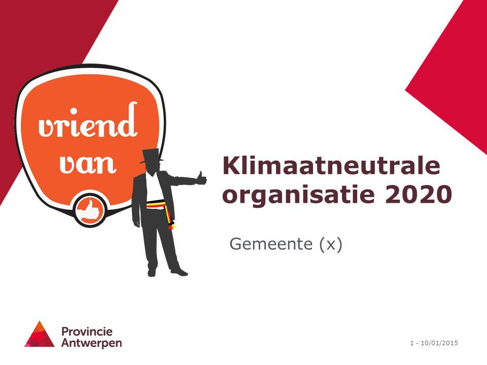 1 - 10/01/2015 Klimaatneutrale organisatie 2020 Gemeente (x)