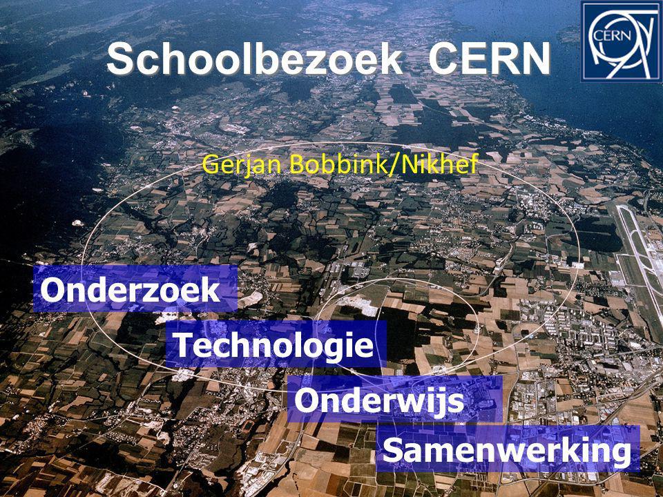 Schoolbezoek CERN Schoolbezoek CERN Onderzoek Onderwijs Technologie Samenwerking Gerjan Bobbink/Nikhef