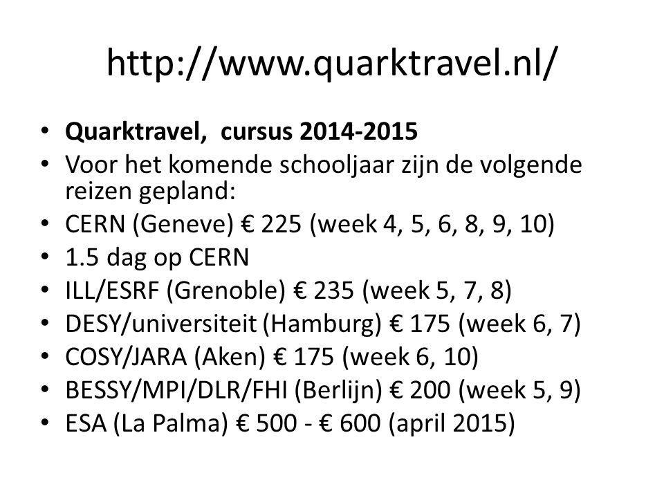 http://www.quarktravel.nl/ Quarktravel, cursus 2014-2015 Voor het komende schooljaar zijn de volgende reizen gepland: CERN (Geneve) € 225 (week 4, 5,