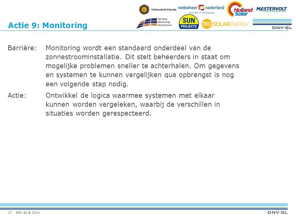 DNV GL © 2014 Actie 9: Monitoring Barrière:Monitoring wordt een standaard onderdeel van de zonnestroominstallatie. Dit stelt beheerders in staat om mo