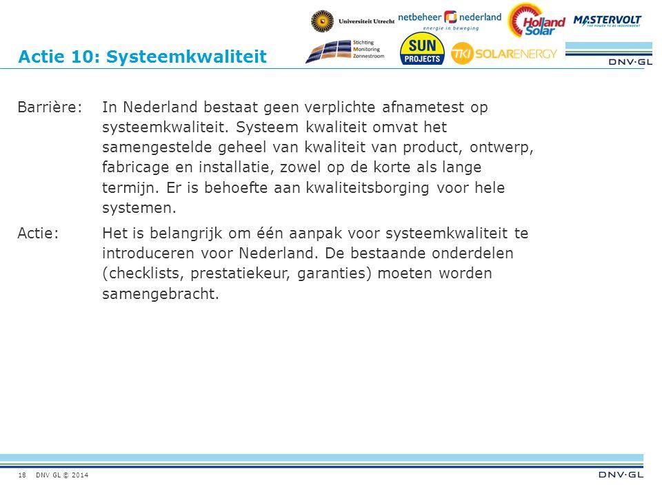 DNV GL © 2014 Actie 10: Systeemkwaliteit Barrière:In Nederland bestaat geen verplichte afnametest op systeemkwaliteit. Systeem kwaliteit omvat het sam