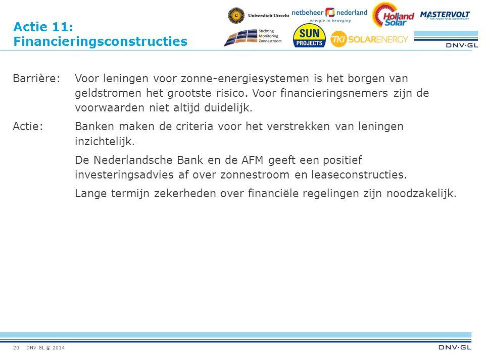 DNV GL © 2014 Actie 11: Financieringsconstructies Barrière:Voor leningen voor zonne-energiesystemen is het borgen van geldstromen het grootste risico.