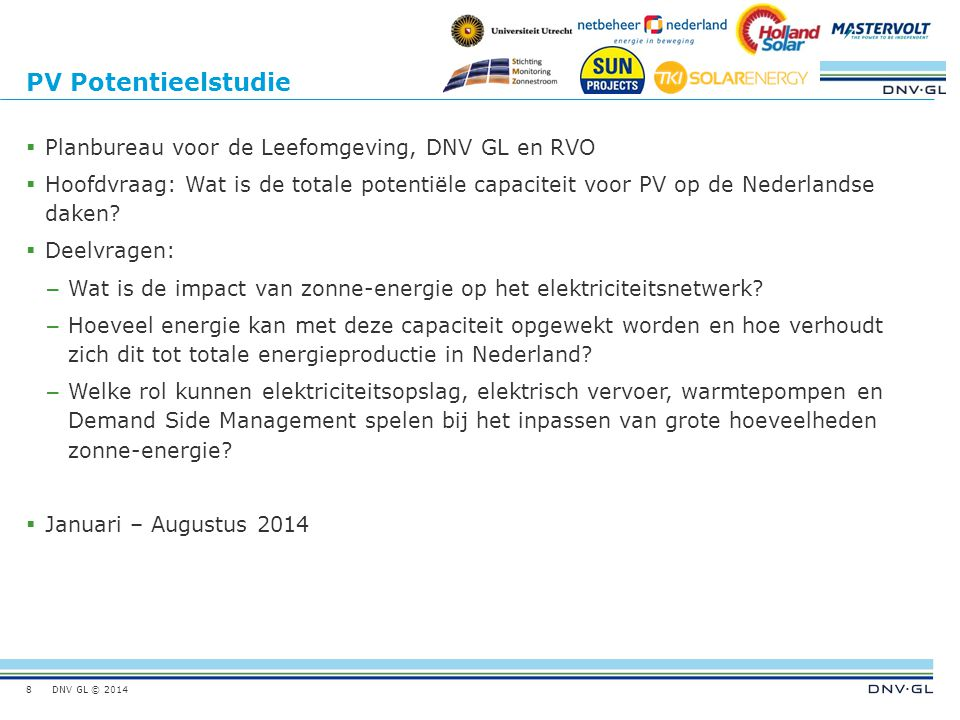 DNV GL © 2014 PV Potentieelstudie  Planbureau voor de Leefomgeving, DNV GL en RVO  Hoofdvraag: Wat is de totale potentiële capaciteit voor PV op de Nederlandse daken.