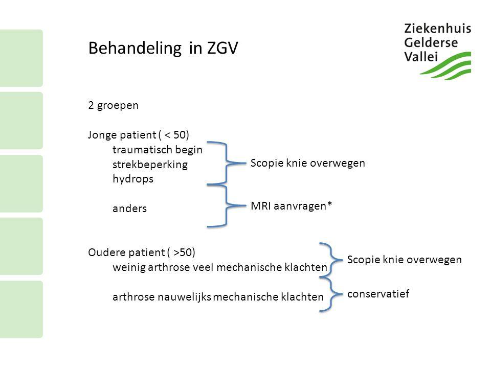 Behandeling in ZGV 2 groepen Jonge patient ( < 50) traumatisch begin strekbeperking hydrops anders Oudere patient ( >50) weinig arthrose veel mechanis