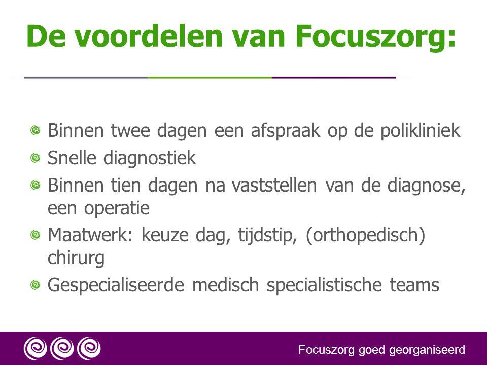 De voordelen van Focuszorg: Binnen twee dagen een afspraak op de polikliniek Snelle diagnostiek Binnen tien dagen na vaststellen van de diagnose, een