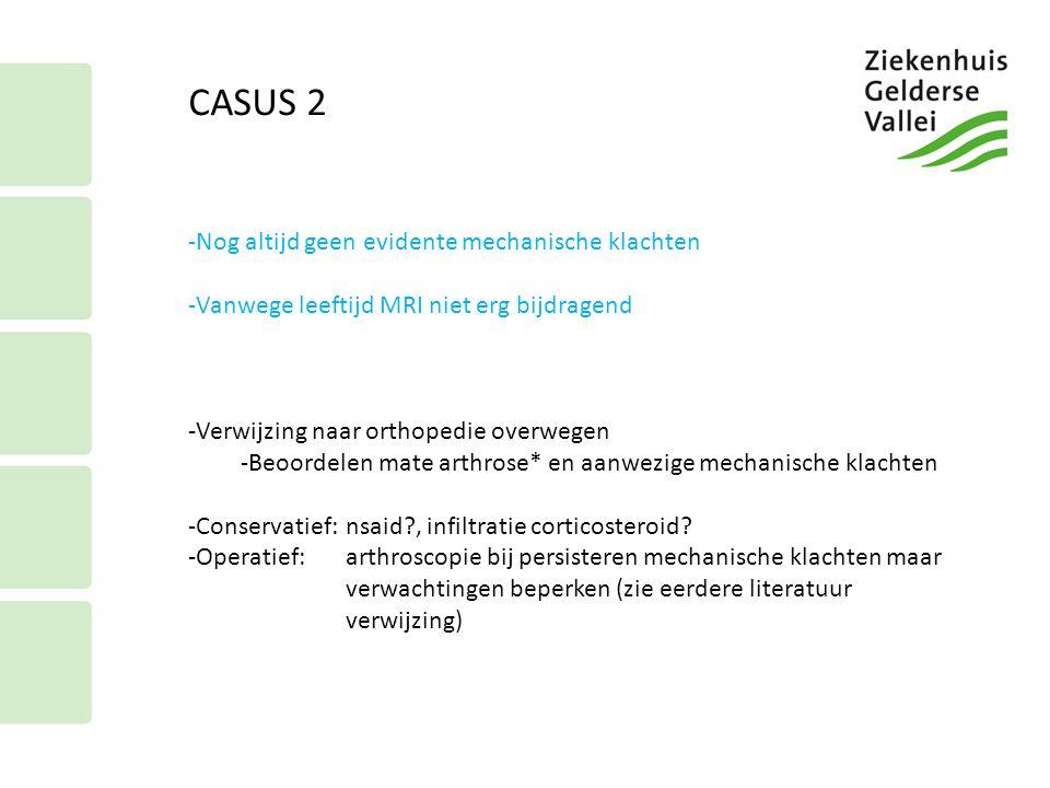 CASUS 2 -Nog altijd geen evidente mechanische klachten -Vanwege leeftijd MRI niet erg bijdragend -Verwijzing naar orthopedie overwegen -Beoordelen mat