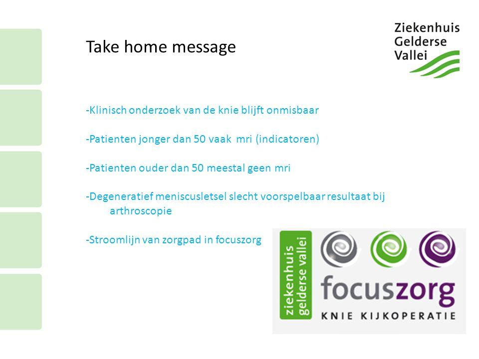 Take home message -Klinisch onderzoek van de knie blijft onmisbaar -Patienten jonger dan 50 vaak mri (indicatoren) -Patienten ouder dan 50 meestal gee