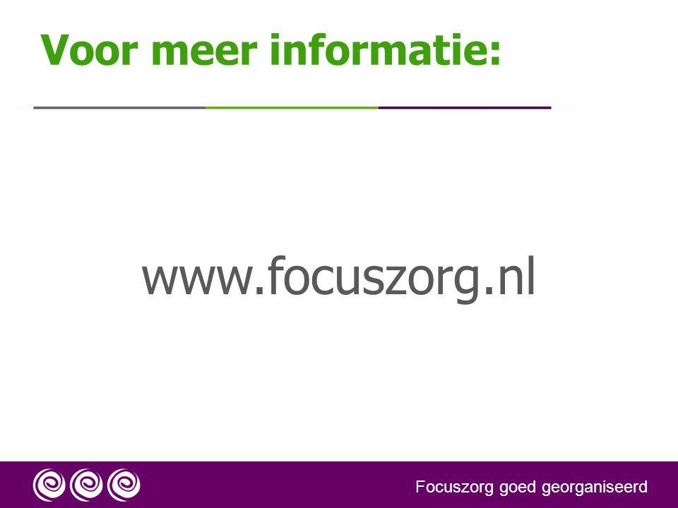 Voor meer informatie: www.focuszorg.nl Focuszorg goed georganiseerd