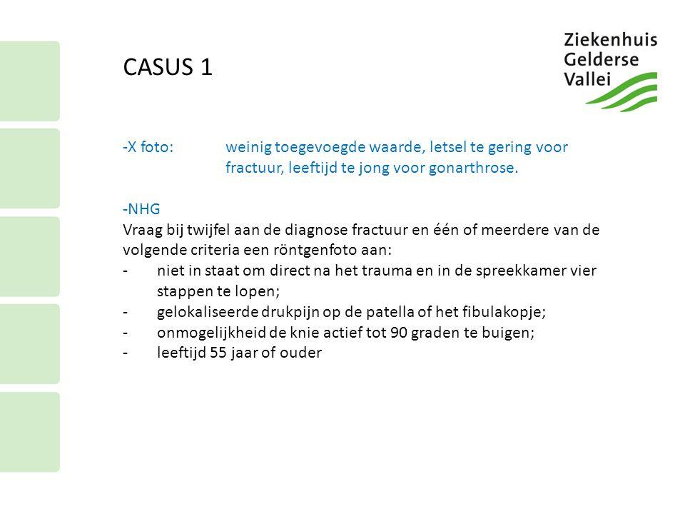 CASUS 1 -X foto:weinig toegevoegde waarde, letsel te gering voor fractuur, leeftijd te jong voor gonarthrose. -NHG Vraag bij twijfel aan de diagnose f