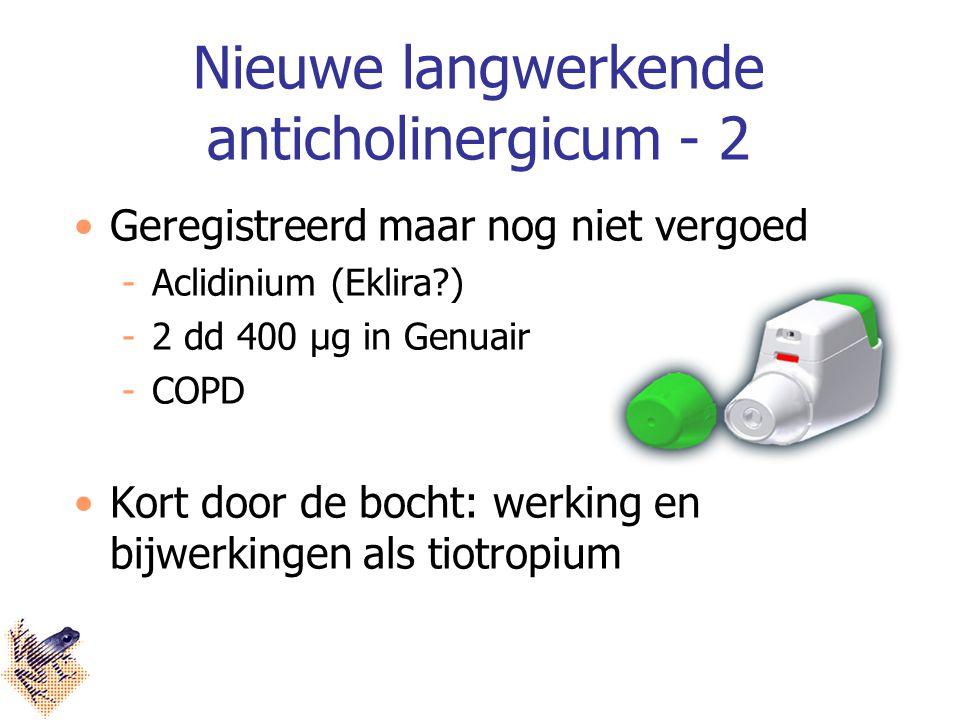 Nieuwe langwerkende anticholinergicum - 2 Geregistreerd maar nog niet vergoed Aclidinium (Eklira?) 2 dd 400 μg in Genuair COPD Kort door de bocht: werking en bijwerkingen als tiotropium