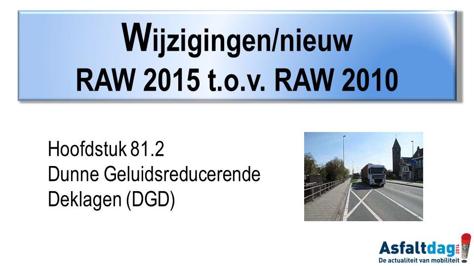 Hoofdstuk 81.2 Dunne Geluidsreducerende Deklagen (DGD) W ijzigingen/nieuw RAW 2015 t.o.v. RAW 2010