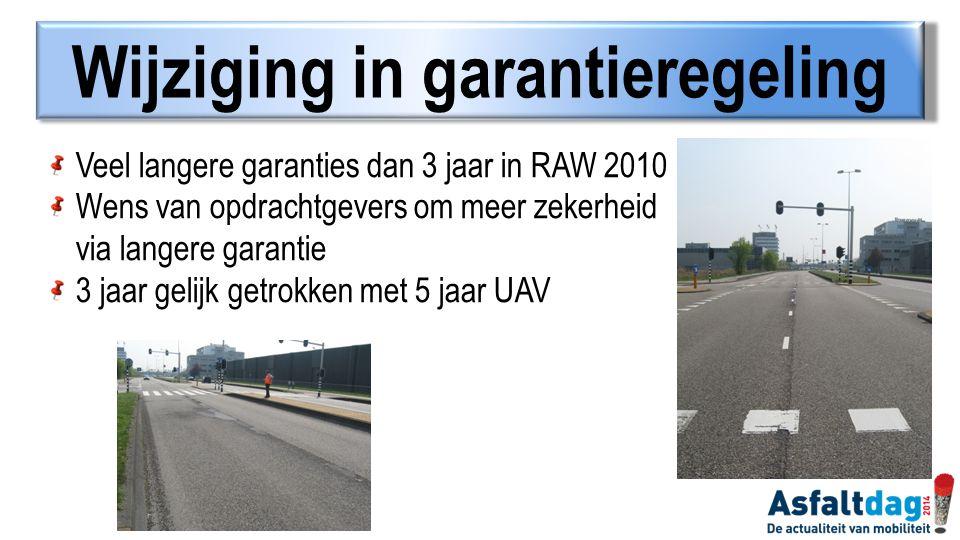 Wijziging in garantieregeling Veel langere garanties dan 3 jaar in RAW 2010 Wens van opdrachtgevers om meer zekerheid via langere garantie 3 jaar geli
