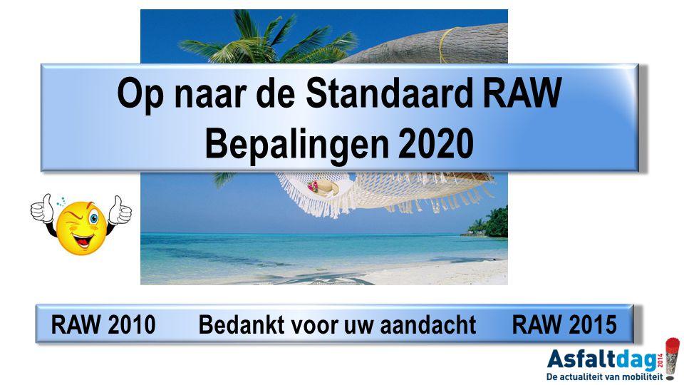 RAW 2010 Bedankt voor uw aandacht RAW 2015 Op naar de Standaard RAW Bepalingen 2020