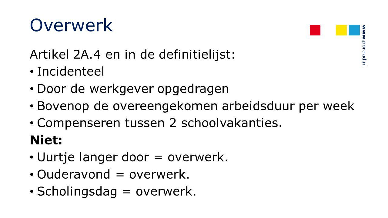 www.poraad.nl Overwerk Artikel 2A.4 en in de definitielijst: Incidenteel Door de werkgever opgedragen Bovenop de overeengekomen arbeidsduur per week C