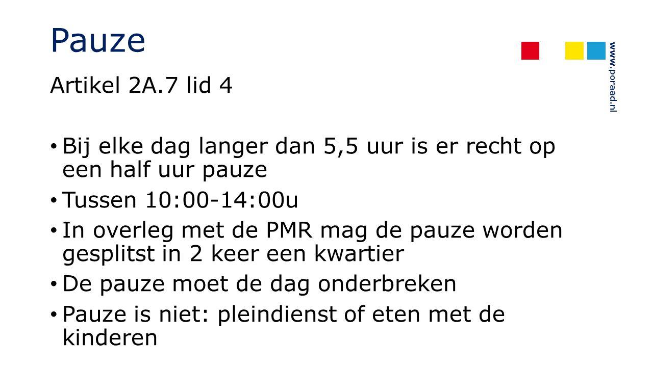 www.poraad.nl Pauze Artikel 2A.7 lid 4 Bij elke dag langer dan 5,5 uur is er recht op een half uur pauze Tussen 10:00-14:00u In overleg met de PMR mag