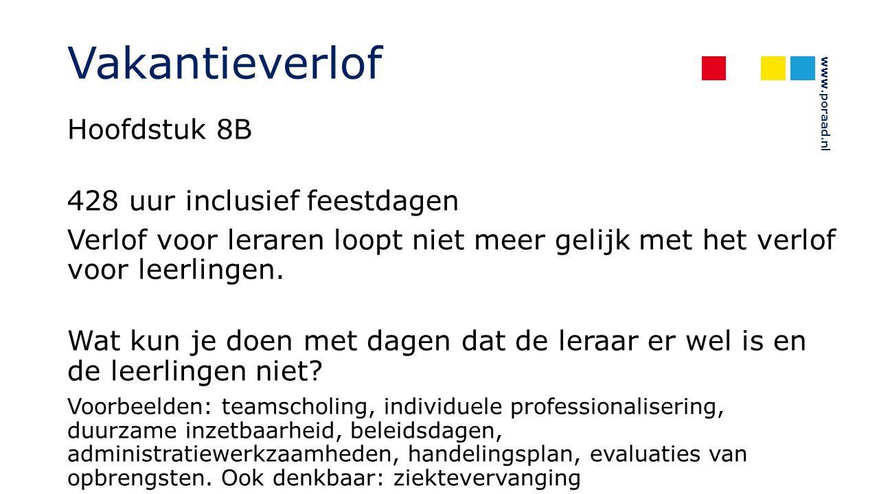 www.poraad.nl Vakantieverlof Hoofdstuk 8B 428 uur inclusief feestdagen Verlof voor leraren loopt niet meer gelijk met het verlof voor leerlingen. Wat