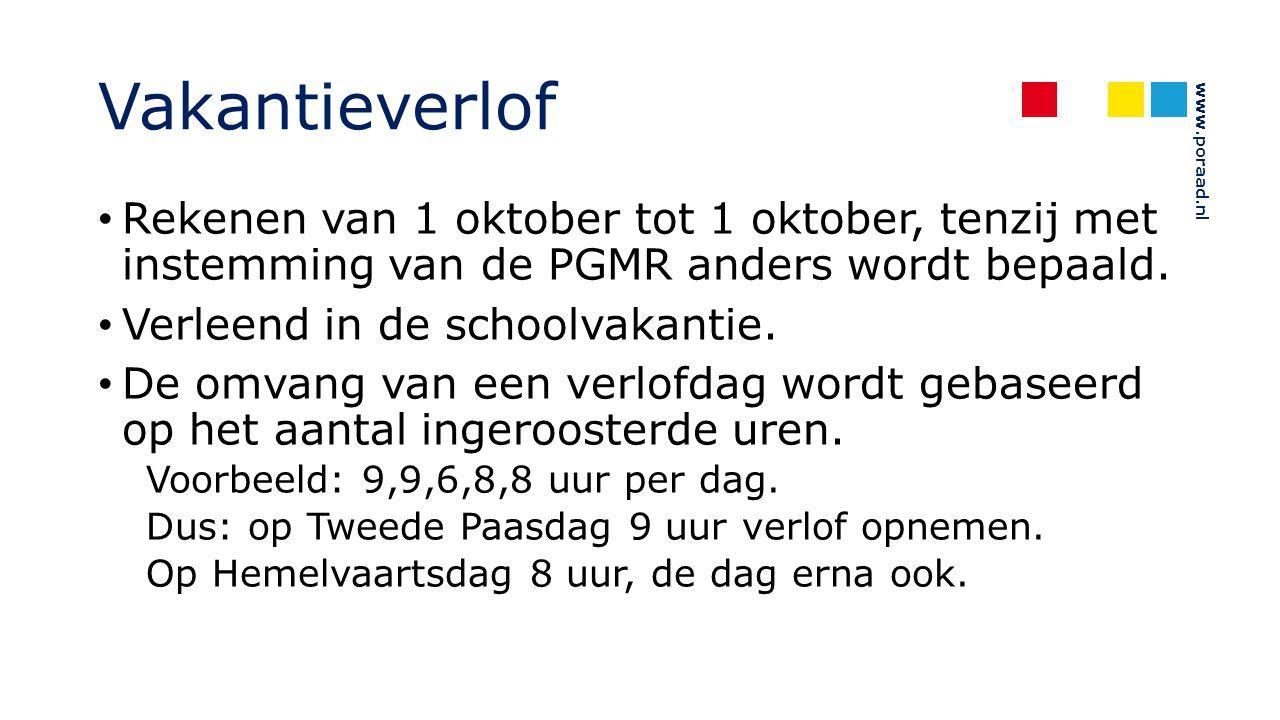 www.poraad.nl Vakantieverlof Rekenen van 1 oktober tot 1 oktober, tenzij met instemming van de PGMR anders wordt bepaald. Verleend in de schoolvakanti