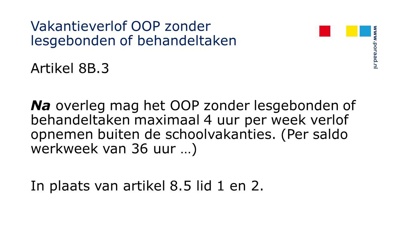 www.poraad.nl Vakantieverlof OOP zonder lesgebonden of behandeltaken Artikel 8B.3 Na overleg mag het OOP zonder lesgebonden of behandeltaken maximaal