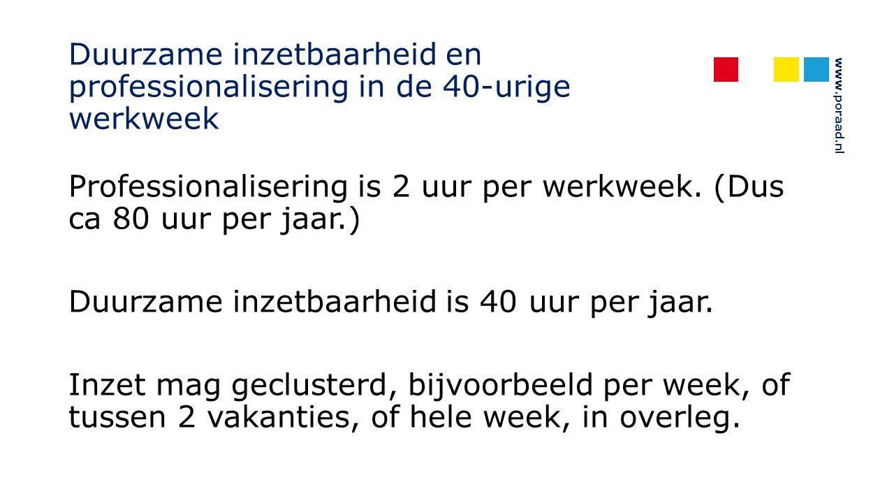 www.poraad.nl Duurzame inzetbaarheid en professionalisering in de 40-urige werkweek Professionalisering is 2 uur per werkweek. (Dus ca 80 uur per jaar