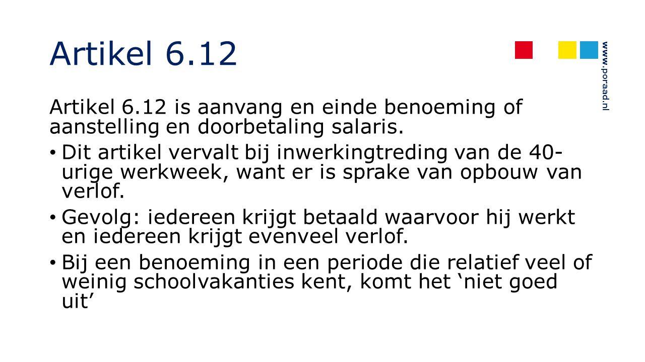 www.poraad.nl Artikel 6.12 Artikel 6.12 is aanvang en einde benoeming of aanstelling en doorbetaling salaris. Dit artikel vervalt bij inwerkingtreding
