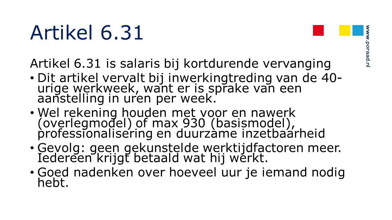 www.poraad.nl Artikel 6.31 Artikel 6.31 is salaris bij kortdurende vervanging Dit artikel vervalt bij inwerkingtreding van de 40- urige werkweek, want