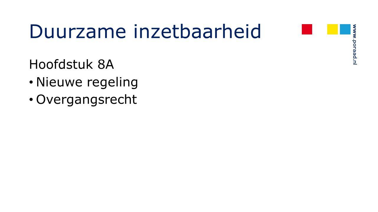 www.poraad.nl Duurzame inzetbaarheid Hoofdstuk 8A Nieuwe regeling Overgangsrecht