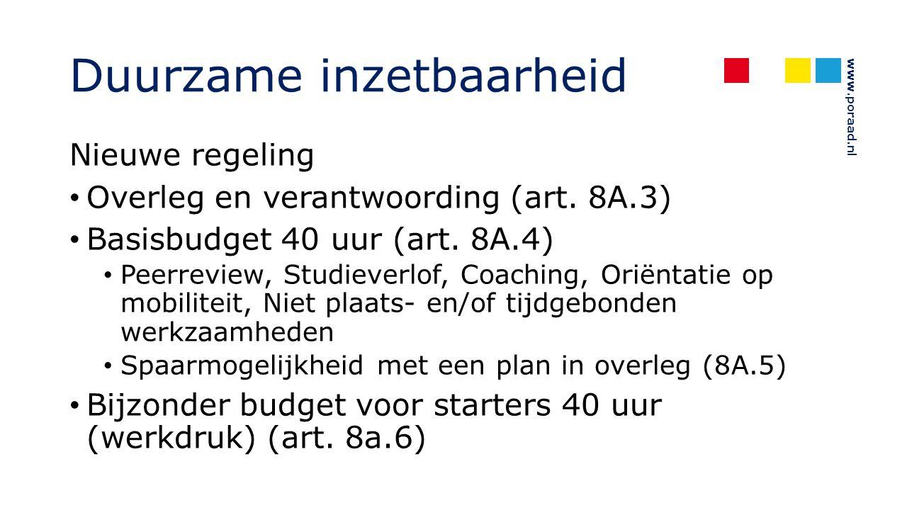 www.poraad.nl Duurzame inzetbaarheid Nieuwe regeling Overleg en verantwoording (art. 8A.3) Basisbudget 40 uur (art. 8A.4) Peerreview, Studieverlof, Co