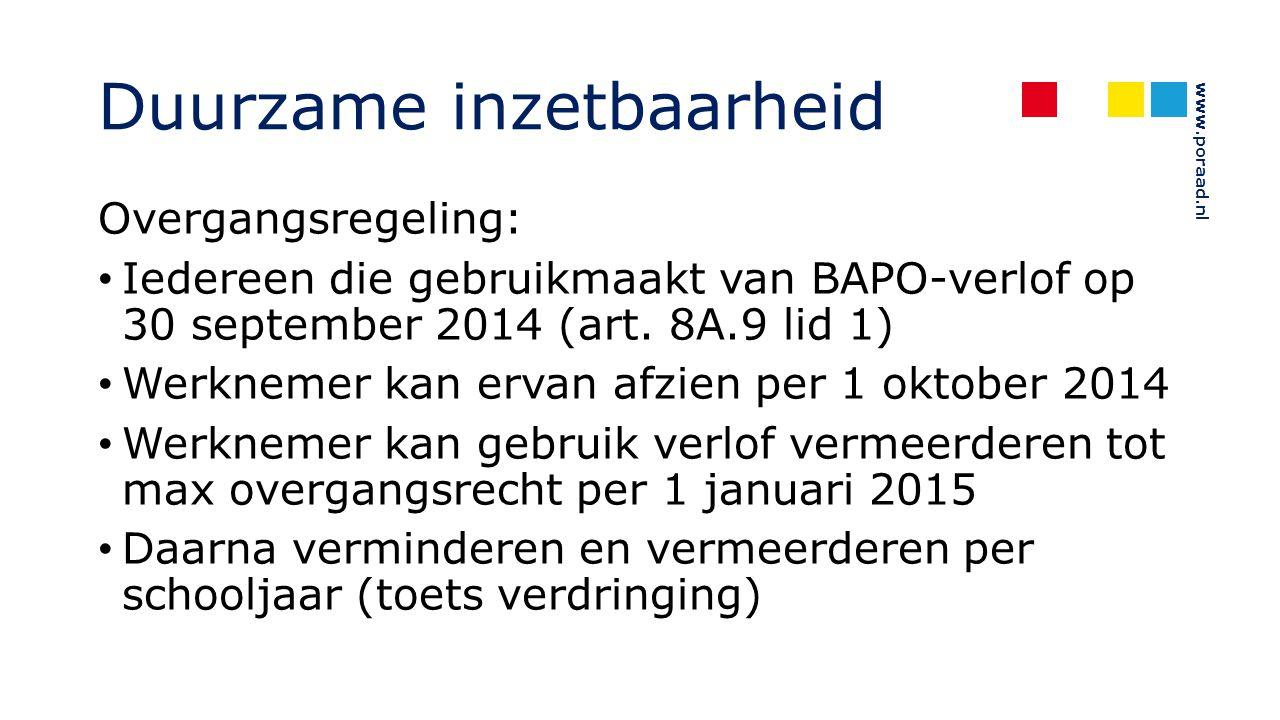 www.poraad.nl Duurzame inzetbaarheid Overgangsregeling: Iedereen die gebruikmaakt van BAPO-verlof op 30 september 2014 (art. 8A.9 lid 1) Werknemer kan