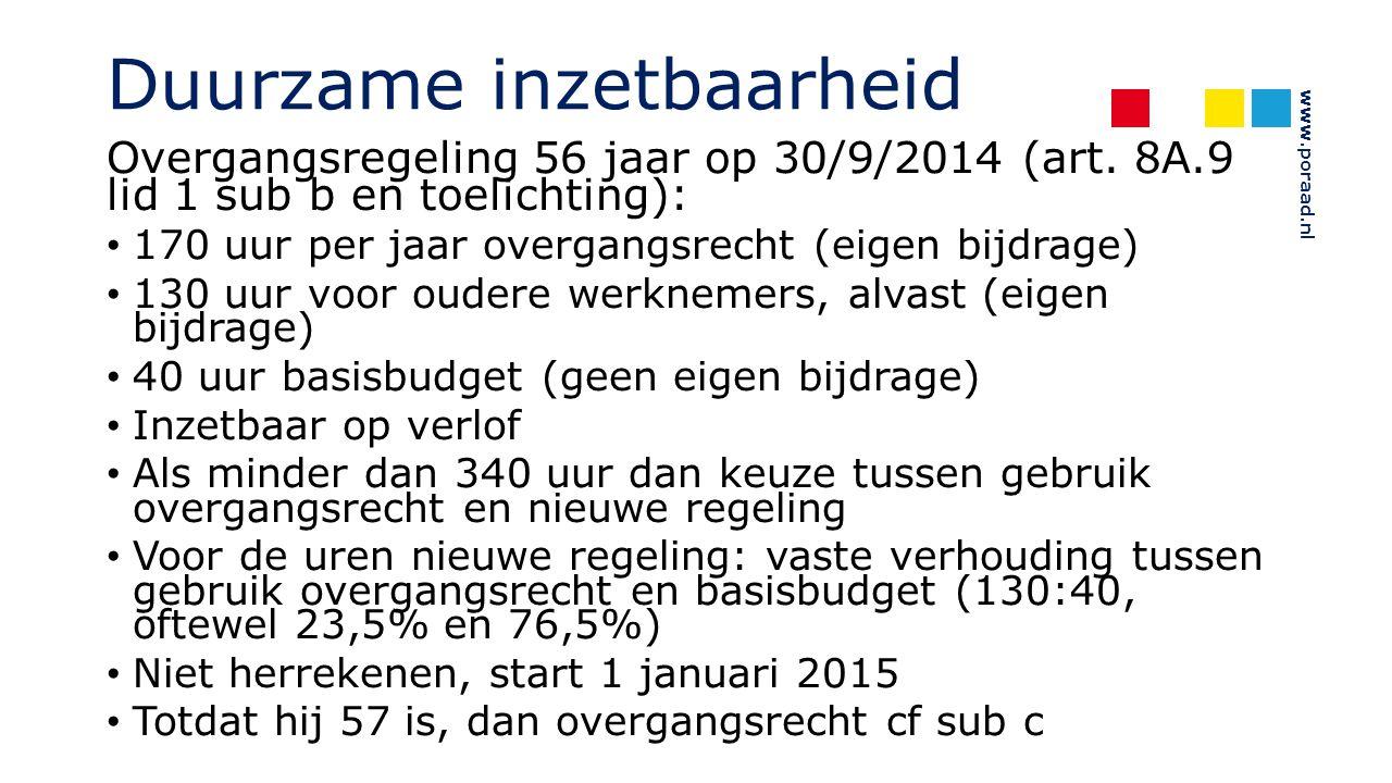 www.poraad.nl Duurzame inzetbaarheid Overgangsregeling 56 jaar op 30/9/2014 (art. 8A.9 lid 1 sub b en toelichting): 170 uur per jaar overgangsrecht (e