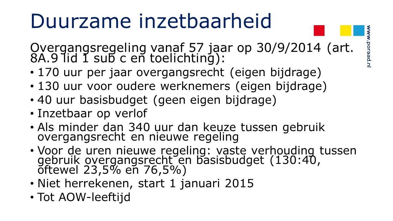 www.poraad.nl Duurzame inzetbaarheid Overgangsregeling vanaf 57 jaar op 30/9/2014 (art. 8A.9 lid 1 sub c en toelichting): 170 uur per jaar overgangsre