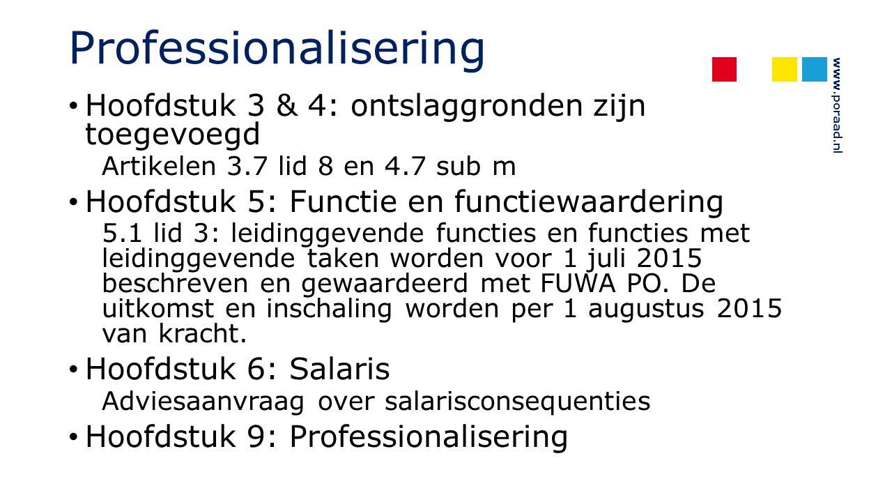 www.poraad.nl Professionalisering Hoofdstuk 3 & 4: ontslaggronden zijn toegevoegd Artikelen 3.7 lid 8 en 4.7 sub m Hoofdstuk 5: Functie en functiewaar