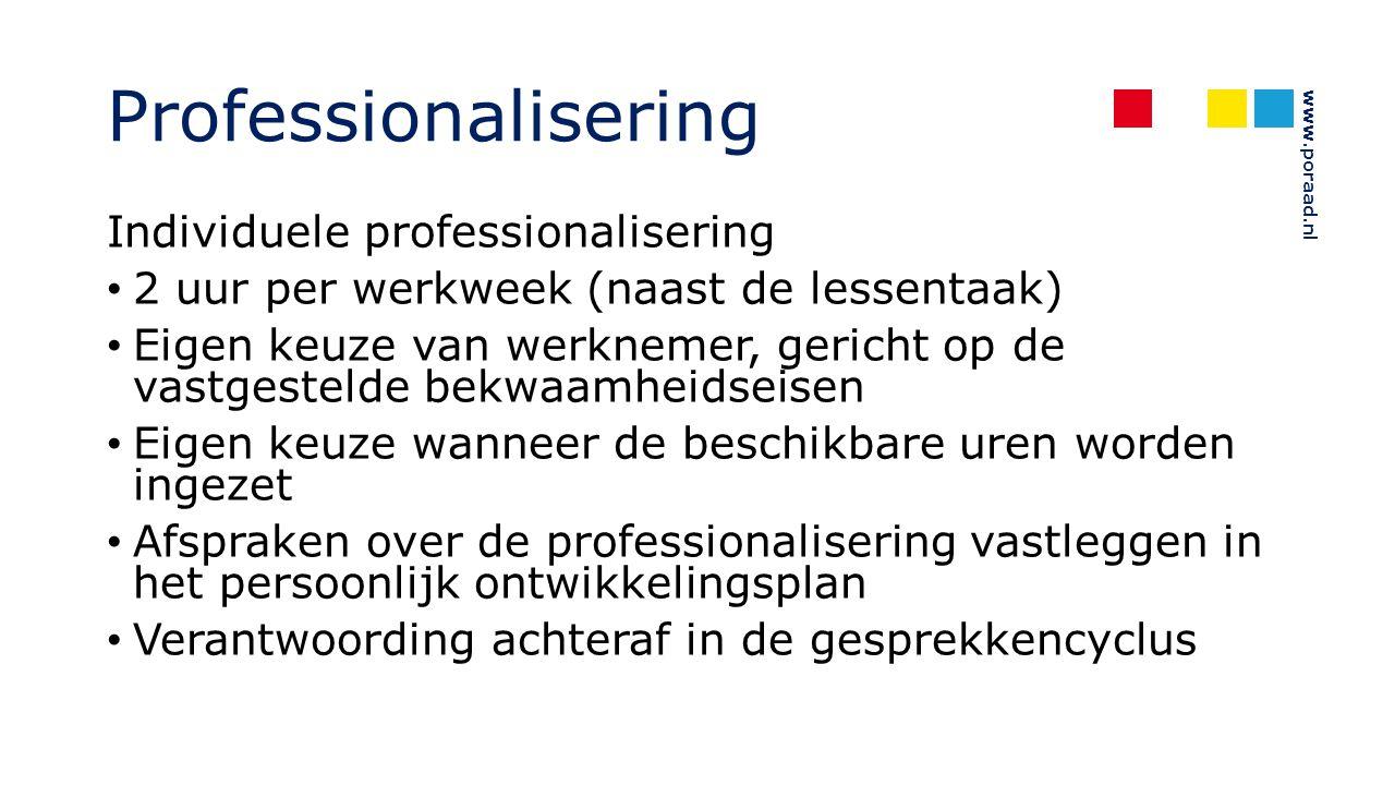 www.poraad.nl Professionalisering Individuele professionalisering 2 uur per werkweek (naast de lessentaak) Eigen keuze van werknemer, gericht op de va