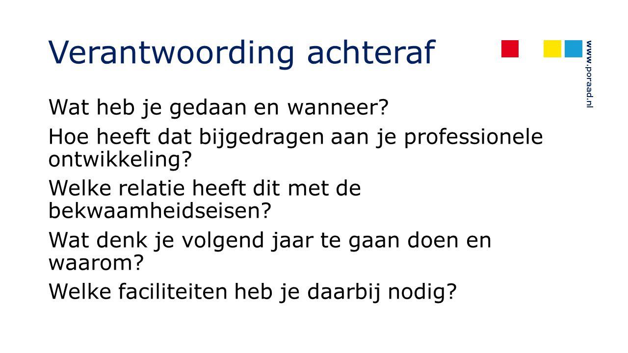 www.poraad.nl Verantwoording achteraf Wat heb je gedaan en wanneer? Hoe heeft dat bijgedragen aan je professionele ontwikkeling? Welke relatie heeft d