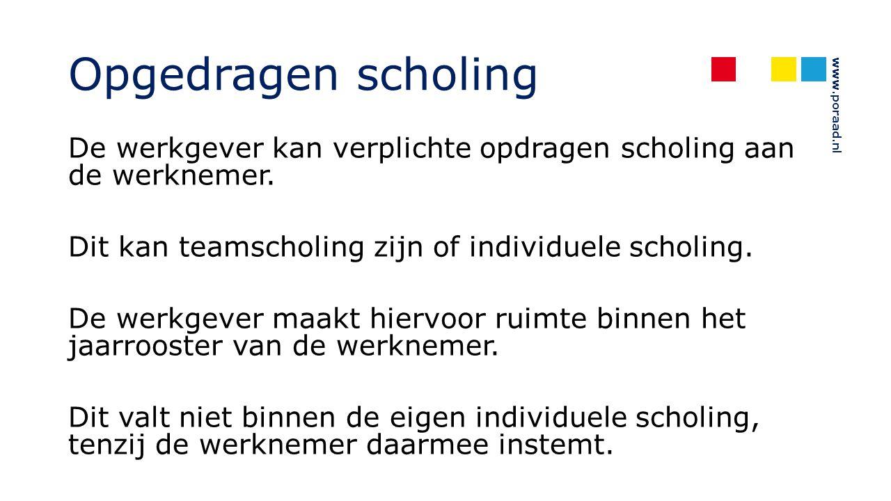 www.poraad.nl Opgedragen scholing De werkgever kan verplichte opdragen scholing aan de werknemer. Dit kan teamscholing zijn of individuele scholing. D